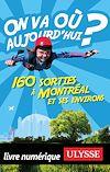 Téléchargez le livre numérique:  On va où aujourd'hui ? 160 sorties à Montréal et ses environs