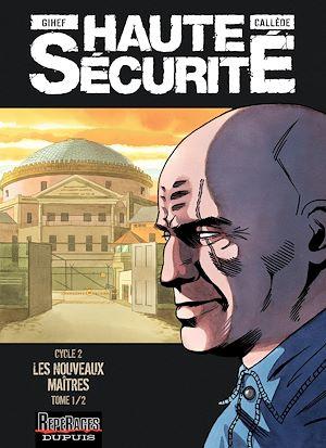 Téléchargez le livre :  Haute sécurité - Tome 3 - Les nouveaux maîtres