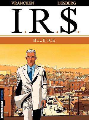 Téléchargez le livre :  I.R.$. - Tome 3 - Blue Ice