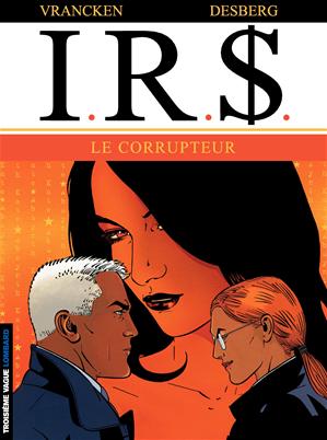 Téléchargez le livre :  I.R.$. - Tome 6 - Corrupteur (Le)