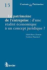 Télécharger le livre :  Le patrimoine de l'entreprise : d'une réalité économique à un concept juridique