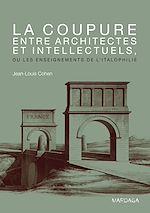 Télécharger le livre :  La coupure entre architectes et intellectuels, ou les enseignements de l'Italophilie