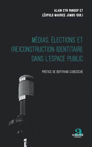 Téléchargez le livre :  Médias, élections et (re)construction identitaire dans l'espace public