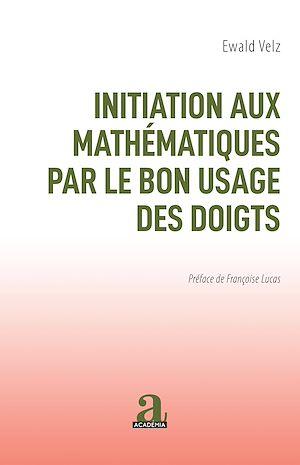 Téléchargez le livre :  INITIATION AUX MATHEMATIQUES PAR LE BON USAGE DES DOIGTS