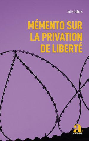 Téléchargez le livre :  Mémento sur la privation de liberté