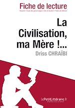 Télécharger cet ebook : La Civilisation, ma Mère !... de Driss Chraïbi - Fiche de lecture