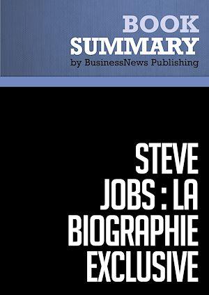 Téléchargez le livre :  Résumé: Steve Jobs: La Biographie exclusive - Walter Isaacson