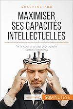 Télécharger le livre :  Maximiser ses capacités intellectuelles