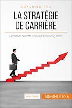 Télécharger le livre :  Quelle stratégie de carrière mettre en place ?