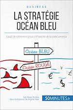 """Télécharger cet ebook : Le concept """"stratégie Océan bleu"""" - Présentation et analyse"""