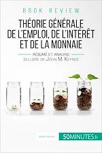 Télécharger le livre :  La théorie générale de l'emploi, de l'intérêt et de la monnaie de John M. Keynes (analyse de livre)