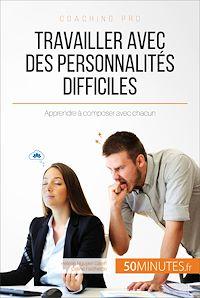 Télécharger le livre : Travailler avec des personnalités difficiles