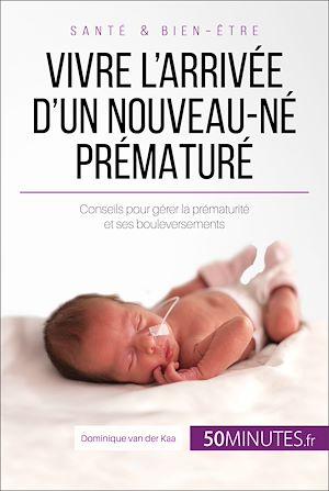 Téléchargez le livre :  Vivre l'arrivée d'un nouveau-né prématuré