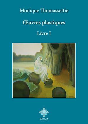 Téléchargez le livre :  Monique Thomassettie, Œuvres plastiques. Livre I.
