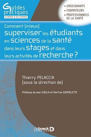 Téléchargez le livre :  Comment mieux superviser les étudiants en sciences de la santé dans leurs stages et dans leurs activités de recherche ?