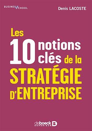Téléchargez le livre :  Les 10 notions clés de la stratégie d'entreprise