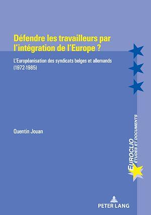 Téléchargez le livre :  Défendre les travailleurs par l'intégration de l'Europe ?