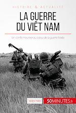 Télécharger cet ebook : La guerre du Viêt Nam