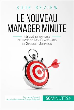 Téléchargez le livre :  Le Nouveau Manager Minute de Kenneth Blanchard et Spencer Johnson (analyse de livre)