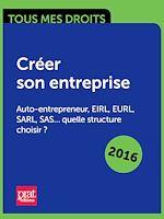 Télécharger cet ebook : Créer son entreprise : auto-entrepreneur, EIRL, EURL, SARL, SAS quelle structure choisir ?