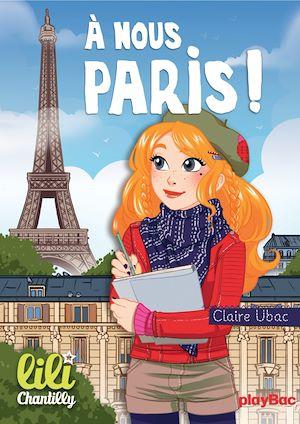 Lili Chantilly - T14 -  À nous Paris ! | Ubac, Claire