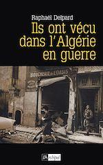 Télécharger le livre :  Ils ont vécu dans l'Algérie en guerre