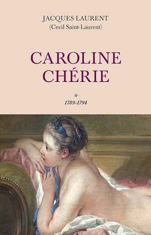 Téléchargez le livre :  Caroline Chérie - tome 1 1789-1794