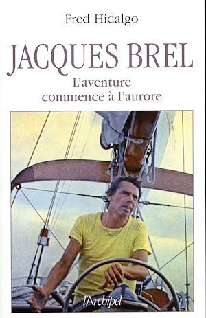 Téléchargez le livre :  Jacques Brel, l'aventure commence à l'aurore