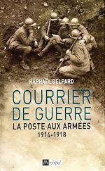 Télécharger le livre :  Courrier de guerre : la poste aux armées 1914-1918