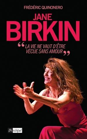 Téléchargez le livre :  Jane Birkin - La vie ne vaut être vécue sans amour