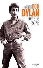 Télécharger cet ebook : Bob Dylan, poète de sa vie