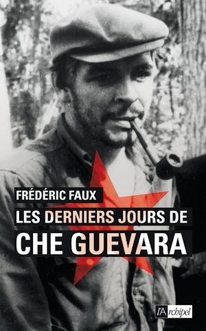 Téléchargez le livre :  Les derniers jours de Che Guevara