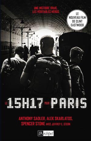 Téléchargez le livre :  Le 15h17 pour Paris : l'histoire d'un train, d'un terrorriste et de trois héros