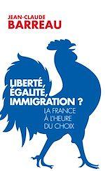 Télécharger le livre :  Liberté, égalité, immigration ?