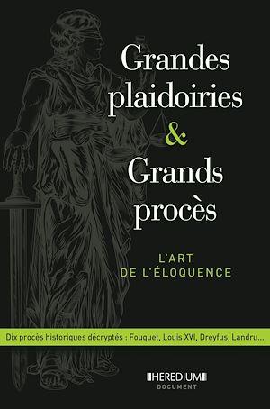 Téléchargez le livre :  Grandes plaidoiries & grands procès - L'art de léloquence