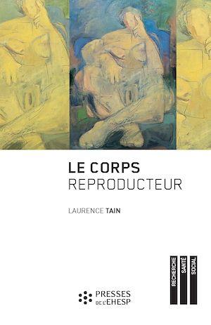 Téléchargez le livre :  Le Corps reproducteur - Dynamiques de genre et pratiques reproductives