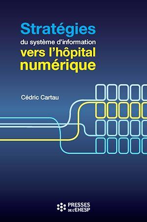 Téléchargez le livre :  Stratégies du système d'information : vers l'hôpital numérique