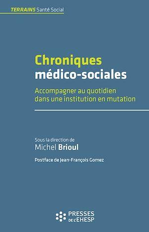 Téléchargez le livre :  Chroniques médico-sociales - Accompagner au quotidien dans une institution en mutation