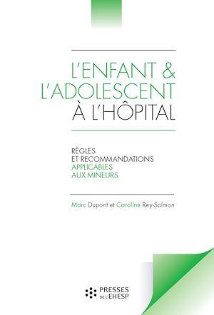 Téléchargez le livre :  L'enfant et l'adolescent à l'hôpital - Règles et recommandations applicables aux mineurs