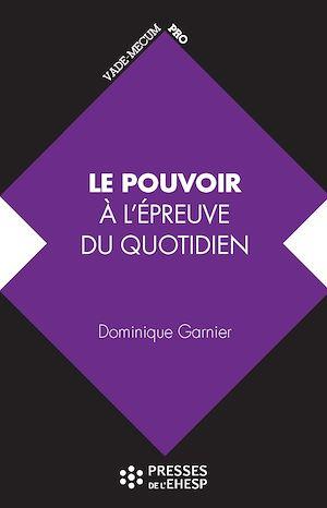Téléchargez le livre :  Le pouvoir à l'épreuve du quotidien : De ses aspects psychologiques à l'analyse des pratiques de direction