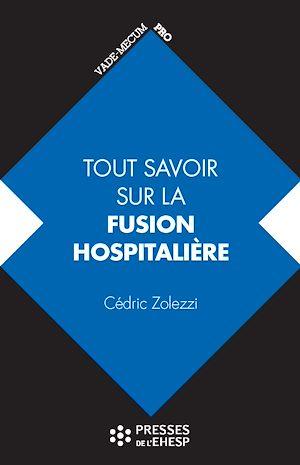 Téléchargez le livre :  Tout savoir sur la fusion hospitalière