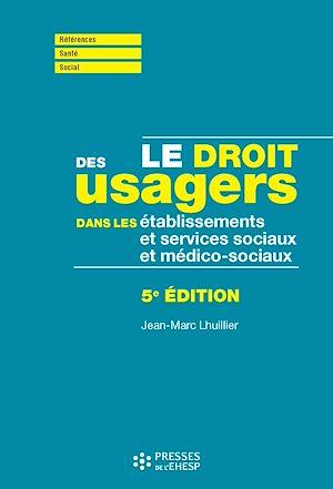 Téléchargez le livre :  Le droit des usagers dans les ESSMS (établissements et services socio et médico-sociaux) - 5e édition