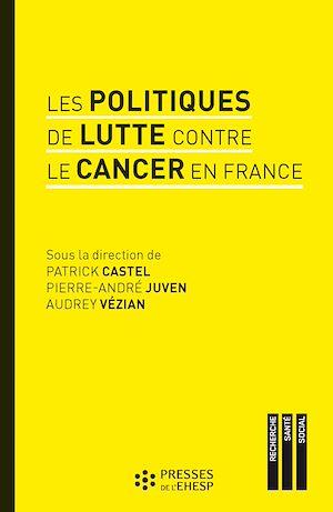 Téléchargez le livre :  Les politiques de lutte contre le cancer en France