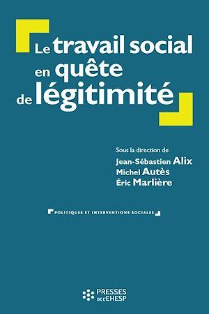 Téléchargez le livre :  Le travail social en quête de légitimité