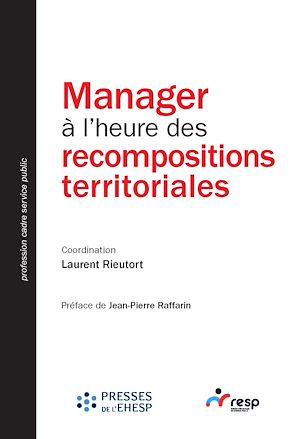 Téléchargez le livre :  Manager à l'heure des recompositions territoriales