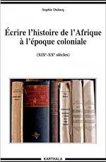 Télécharger le livre :  Écrire l'histoire de l'Afrique à l'époque coloniale