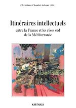 Télécharger le livre :  Itinéraires intellectuels entre la France et les rives sud de la Méditerranée