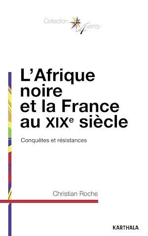 Téléchargez le livre :  L'Afrique noire et la France au XIXe siècle - Conquêtes et résistances