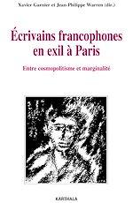 Télécharger le livre :  Ecrivains francophones en exil à Paris - Entre cosmopolitisme et marginalité