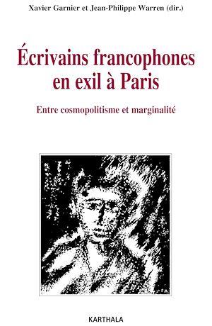 Téléchargez le livre :  Ecrivains francophones en exil à Paris - Entre cosmopolitisme et marginalité
